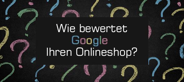 Wie bewertet Google Ihren Onlineshop?