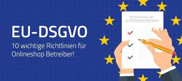 EU-DSGVO: Die 10 wichtigsten Regelungen für Onlineshops