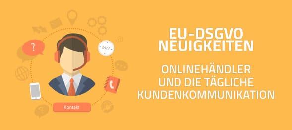 DSGVO: Onlinehändler und die Kundenkommunikation