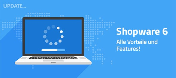 Jetzt neu: Shopware 6 – alle Vorteile und Features!